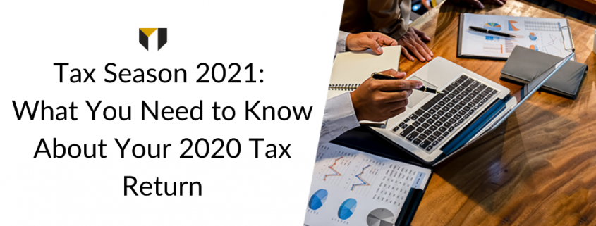 Tax Season 2021: What You Need to Know About Your 2020 Tax Return
